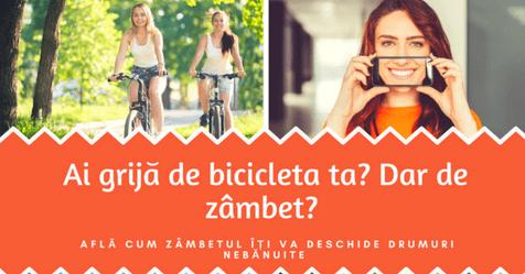 Ai grijă de bicicleta ta? Dar de zâmbet? Află cum zâmbetul îți va deschide drumuri nebănuite
